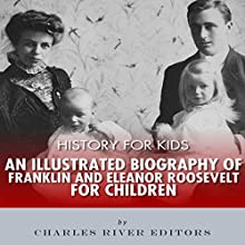 History for Kids: An Illustrated Biography of Franklin and Eleanor Roosevelt for Children Audiobook by Charles River Editors Narrated by David Zarbock