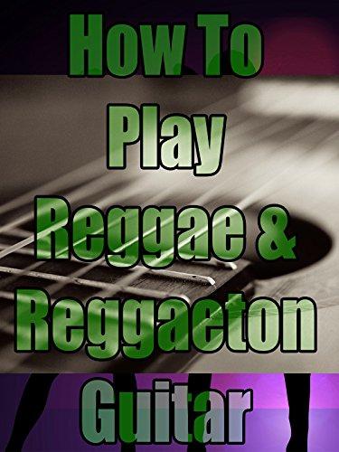How To Play Reggae and Reggaeton Guitar