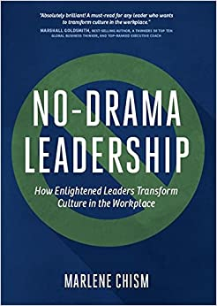Book No-Drama Leadership: How Enlightened Leaders Transform Culture in the Workplace