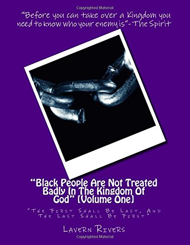 """""""Black People Are Not Treated Badly In The Kingdom Of God"""": """"The First Shall Be Last, And The Last Shall Be First"""" (Overcoming The World) (Volume 1) PDF"""