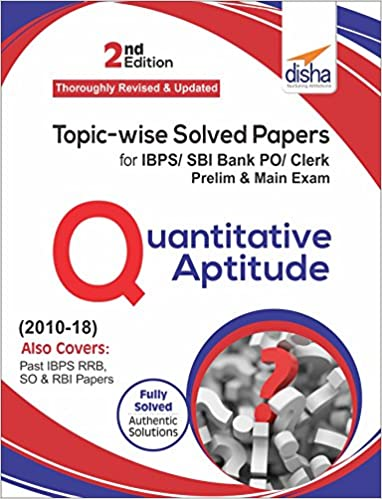 Topic-wise Solved Papers for IBPS/SBI Bank PO/Clerk Prelim & Main Exam (2010-18) Quantitative Aptitude - by Disha Experts