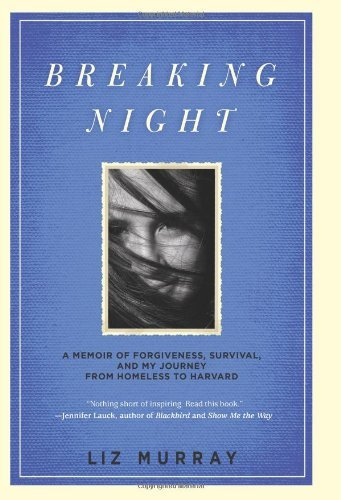 Breaking Night: A Memoir of Forgiveness, Survival, and My Journey from Homeless to Harvard by Liz Murray (2010-09-07)