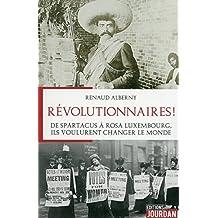 Révolutionnaires !: De Spartacus à Rosa Luxembourg, ils voulurent changer le monde