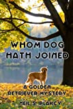 Whom Dog Hath Joined (Golden Retriever Mysteries) (Volume 5)