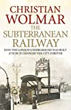 download ebook the subterranean railway: how the london underground was built and how it changed the city forever by wolmar, christian (2012) pdf epub
