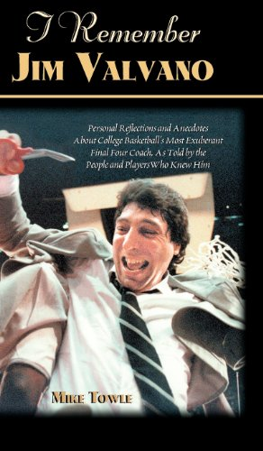Free I Remember Jim Valvano: Personal Memories of and Anecdotes to Basketball's Most Exuberant Final Four Coach, as Told by the People and Players Who Knew Him