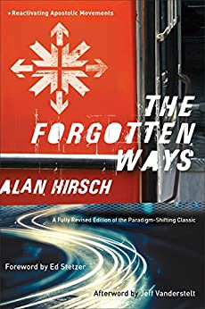 The Forgotten Ways: Reactivating Apostolic Movements by [Hirsch, Alan]