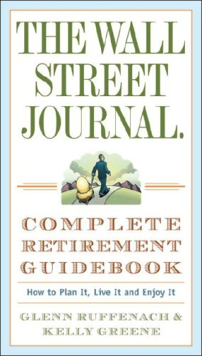 Complete Journals - The Wall Street Journal. Complete Retirement Guidebook: How to Plan It, Live It and Enjoy It