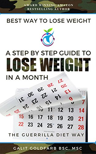 Best Way To Lose Weight: A Step By Step Guide To Lose Weight In a Month: The Guerrilla Diet Way