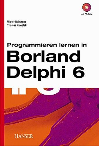 Programmieren lernen in Borland Delphi 6 Taschenbuch – 24. Januar 2002 Walter Doberenz Thomas Kowalski Hanser Fachbuch 3446217371