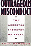 Outrageous Misconduct: The Asbestos Industry on Trial (The Complete New Yorker Reports)