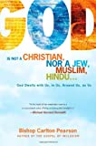 God Is Not a Christian, nor a Jew, Muslim, Hindu..., Carlton Pearson, 1416584439
