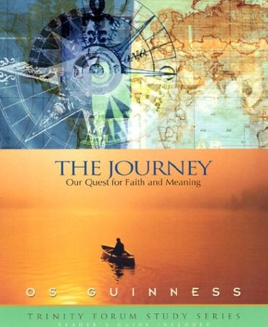The Journey: Our Quest for Faith and Meaning (Trinity Forum Study Series)