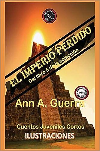 El imperio perdido: Cuento No. 50: Volume 50 Los MIL y un DIAS: Cuentos Juveniles Cortos: Libro 5: Amazon.es: Ms. Ann A. Guerra, Mr. Daniel Guerra: Libros