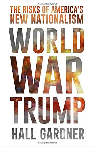 Image of World War Trump: The Risks of America's New Nationalism