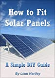 How to Fit Solar Panels: A Simple DIY Guide