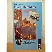 Der Hafenführer. Schiffe und Menschen, Lieder und Geschichten an 99 Stationen