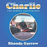 Charlie, the Famous Shelter Dog, Rhonda Garrow, 1477202676