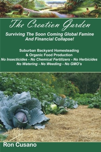 The Creation Garden: Surviving The Soon Coming Global Famine And Financial Collapse!