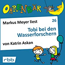 Tobi bei den Wasserforschern (Ohrenbär 26) Hörbuch von Katrin Askan Gesprochen von: Markus Meyer