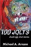 100 Jolts, Michael A. Arnzen, 0974503126