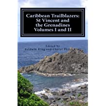 Caribbean Trailblazers: St Vincent and The Grenadines Volumes I and II