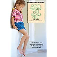 Keys to Parenting Your Anxious Child (Barron's Parenting Keys)