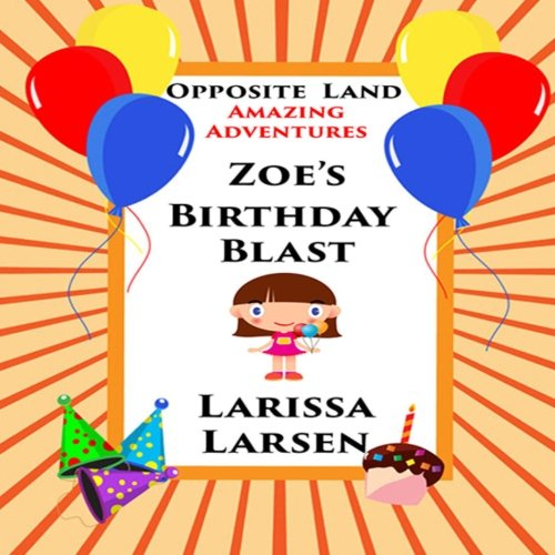 Download Opposite Land Amazing Adventures: Zoe's Birthday Blast (Adventures Of Zoe) PDF