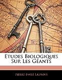 Etudes Biologiques Sur les Géants, Pierre Emile Launois, 1144273110