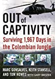 img - for By Marc Gonsalves, Tom Howes, Keith Stansell, Gary Brozek: Out of Captivity: Surviving 1,967 Days in the Colombian Jungle book / textbook / text book