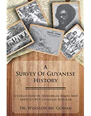 A Survey of Guyanese History: A Collection of Historical Essays and Articles by a Guyanese Scholar