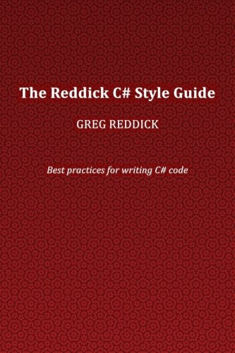The Reddick C# Style Guide: Best practices for writing C# code