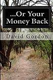 ... or Your Money Back, David Gordon, 1499171323