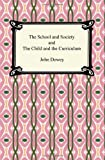 The School and Society and the Child and the Curriculum, John Dewey and Dewey, 1420938010