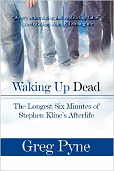 Book Waking Up Dead: The Longest Six Minutes of Stephen Kline's Afterlife