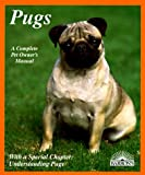 Pugs: Everything About Purchase, Care, Nutrition, Breeding, Behavior, and Training With 43 Color Photographs (Complete Pet Owner's Manual)