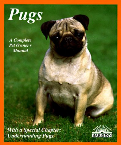 Pugs: Everything About Purchase, Care, Nutrition, Breeding, Behavior, and Training With 43 Color Photographs (Complete Pet Owner's Manual) by Barrons Educational Series Inc