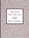 Off with the Old Love, Betty Neels, 0786287586