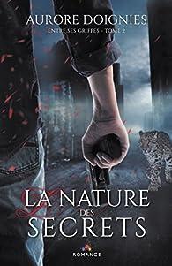 Entre ses griffes, tome 2 : La nature des secrets par Aurore Doignies