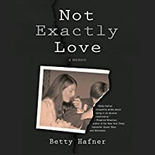 Not Exactly Love: A Memoir Audiobook by Betty Hafner Narrated by Patricia Santomasso