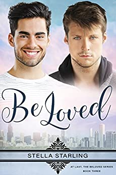 Be Loved (At Last, The Beloved Series Book 3) by [Starling, Stella]