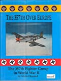 img - for The Three Hundred Fifty-Seventh over Europe: The 357th Fighter Group in World War II book / textbook / text book