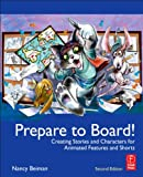Prepare to Board! Creating Story and Characters for Animated Features and Shorts, Second Edition: 2nd Edition