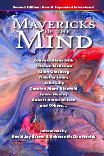 Mavericks of the Mind: Conversations with Terence McKenna, Allen Ginsberg, Timothy Leary, John Lilly, Carolyn Mary Kleefeld, Laura Huxley, Robert Anton Wislon, and Others (Second Edition)