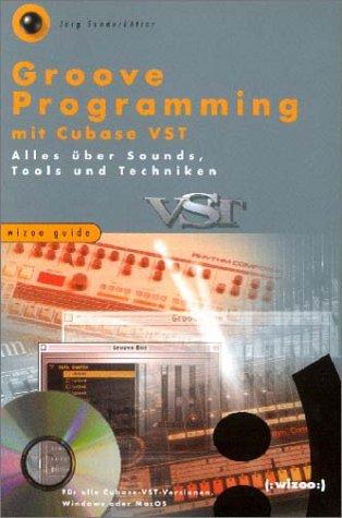 Groove Programming mit Cubase VST: Alles über Sounds, Tools und Techniken