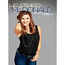 Heather McDonald: I Don't Mean to Brag