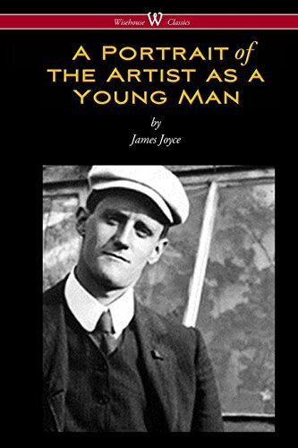 A Portrait of the Artist as a Young Man (Wisehouse Classics Edition) by James Joyce (2016-03-22)
