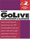 Adobe GoLive with Photoshop and Illustrator: Visual QuickStart Guide (Visual QuickStart Guides)