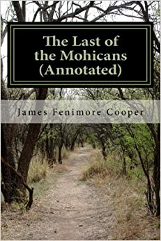 The Last of the Mohicans (Annotated): A Narrative of 1757: Volume 2 (Leatherstocking Tales)