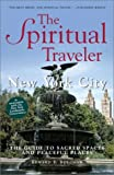 img - for The Spiritual Traveler: New York City : The Guide to Sacred Spaces and Peaceful Places book / textbook / text book